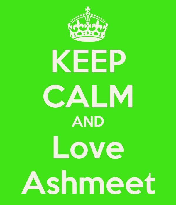 KEEP CALM AND Love Ashmeet