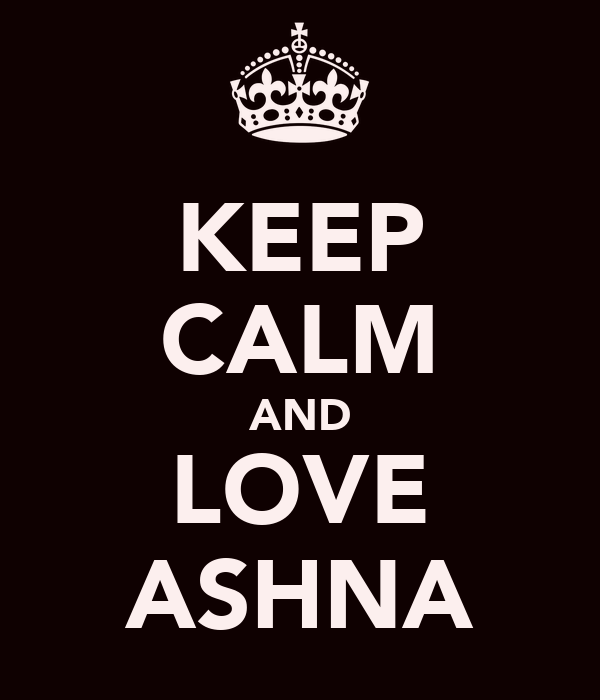 KEEP CALM AND LOVE ASHNA