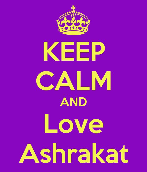 KEEP CALM AND Love Ashrakat