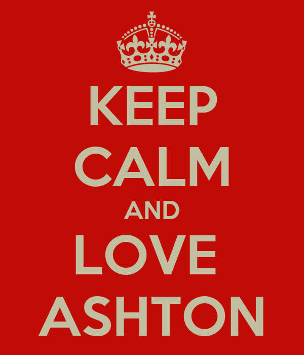 KEEP CALM AND LOVE  ASHTON