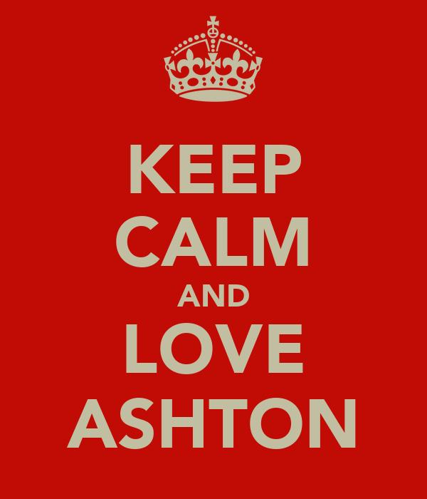KEEP CALM AND LOVE ASHTON