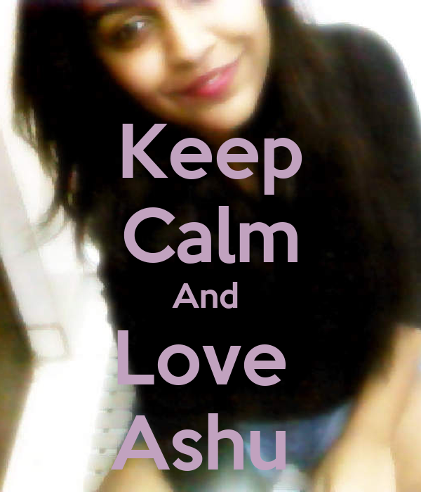 Keep Calm And  Love  Ashu