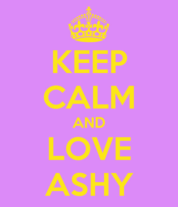 KEEP CALM AND LOVE ASHY
