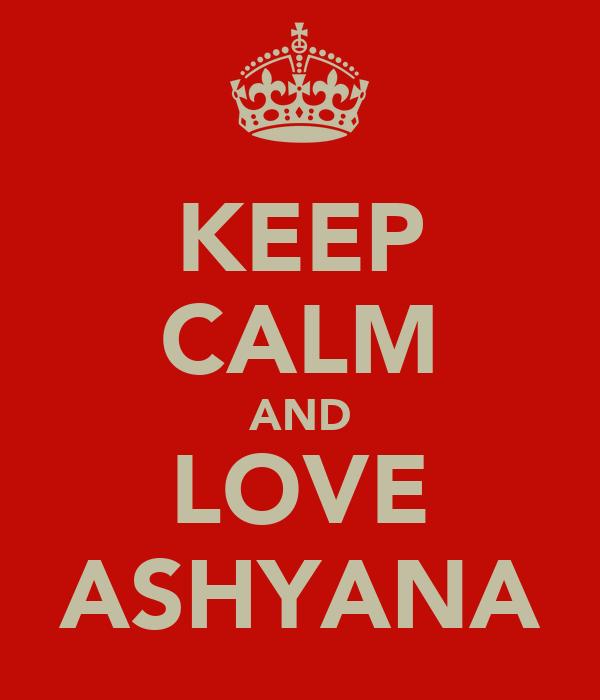 KEEP CALM AND LOVE ASHYANA