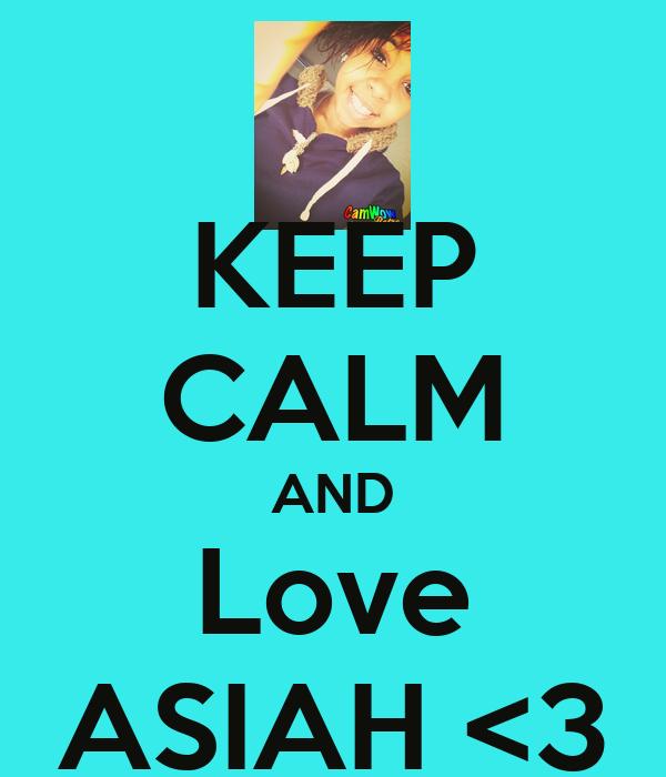KEEP CALM AND Love ASIAH <3