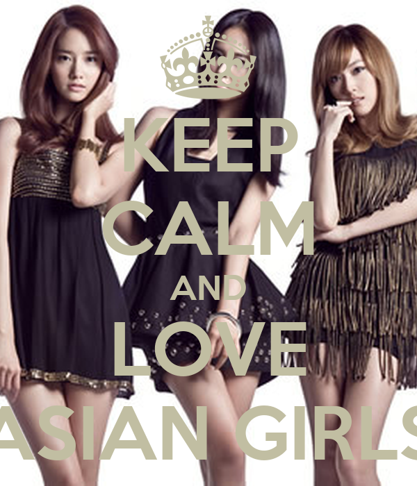 KEEP CALM AND LOVE ASIAN GIRLS