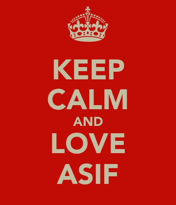 KEEP CALM AND LOVE ASIF