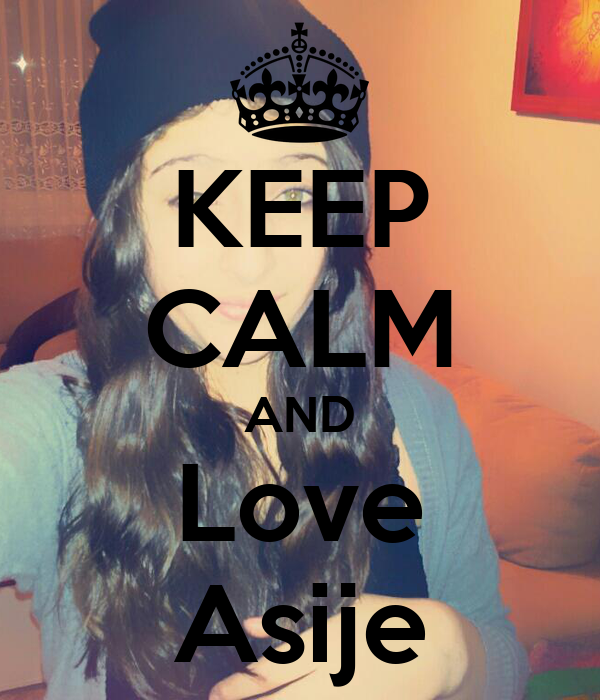 KEEP CALM AND Love Asije