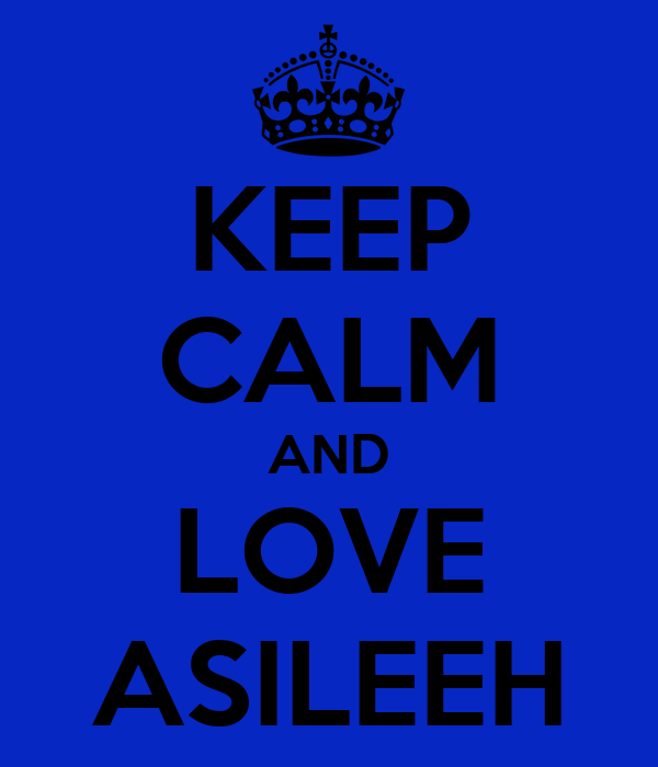 KEEP CALM AND LOVE ASILEEH