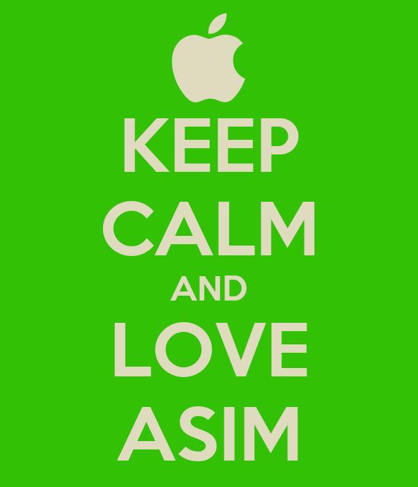 KEEP CALM AND LOVE ASIM