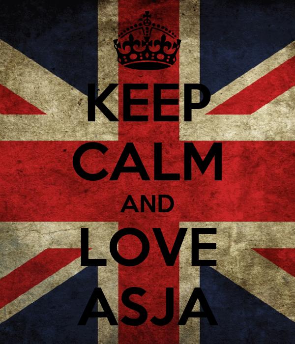 KEEP CALM AND LOVE ASJA