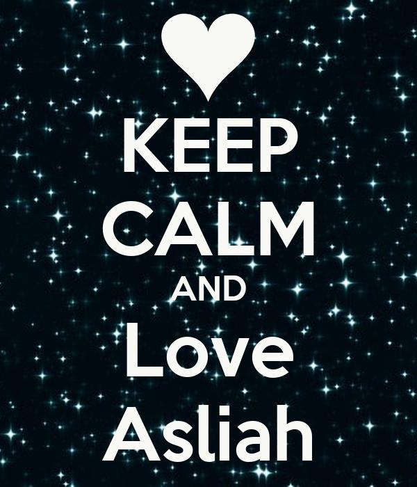 KEEP CALM AND Love Asliah