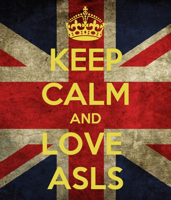 KEEP CALM AND LOVE  ASLS