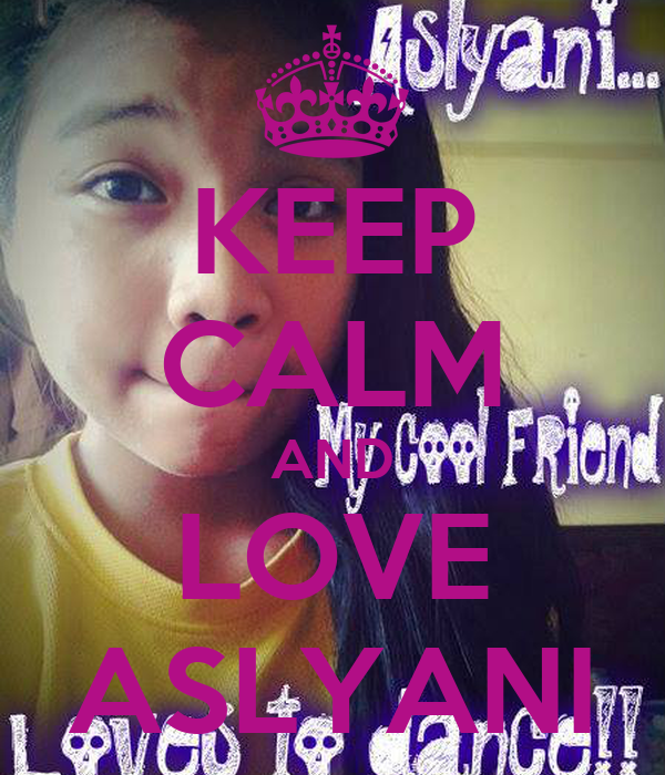KEEP CALM AND LOVE ASLYANI