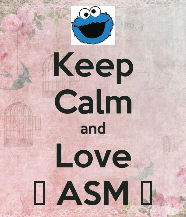 Keep Calm and Love 😘 ASM 👌