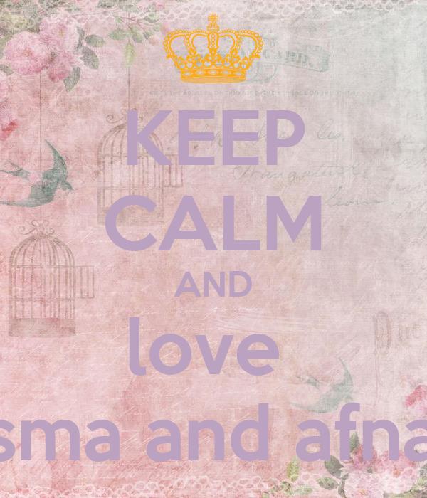 KEEP CALM AND love  asma and afnan