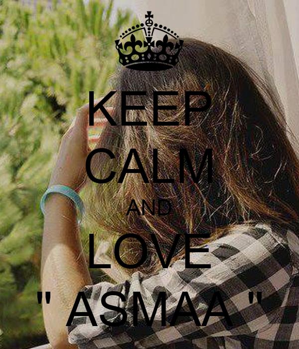 "KEEP CALM AND LOVE "" ASMAA """