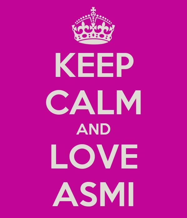KEEP CALM AND LOVE ASMI