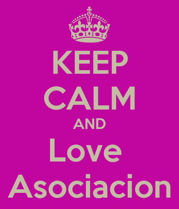 KEEP CALM AND Love  Asociacion