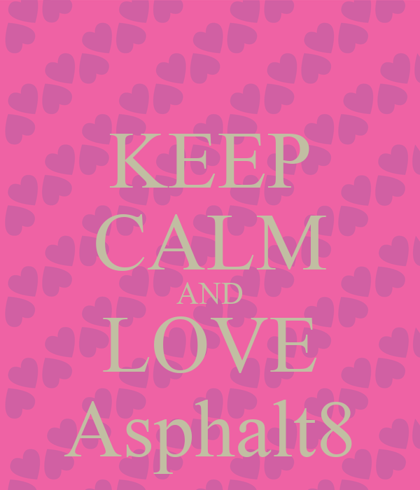 KEEP CALM AND LOVE Asphalt8