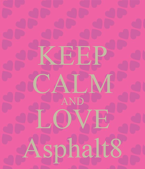 KEEP CALM AND LOVE Asphalt8