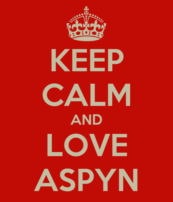 KEEP CALM AND LOVE ASPYN