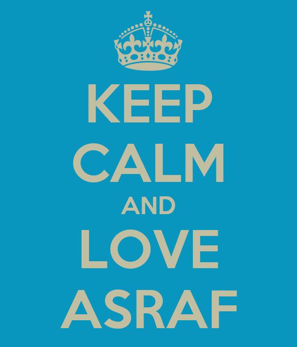 KEEP CALM AND LOVE ASRAF