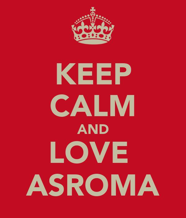 KEEP CALM AND LOVE  ASROMA