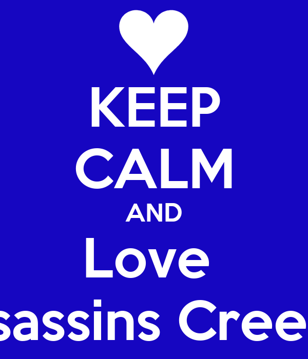 KEEP CALM AND Love  Assassins Creed 3
