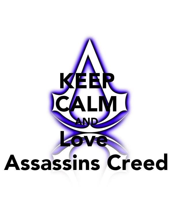 KEEP CALM AND Love  Assassins Creed