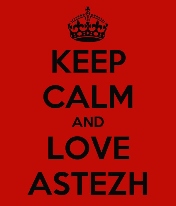 KEEP CALM AND LOVE ASTEZH