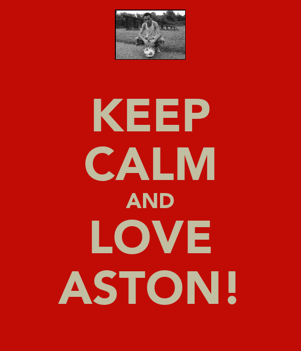 KEEP CALM AND LOVE ASTON!