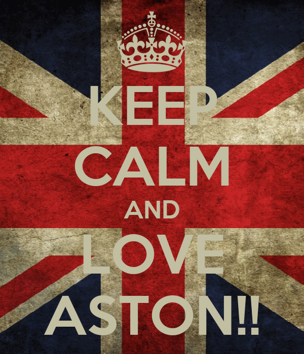 KEEP CALM AND LOVE ASTON!!