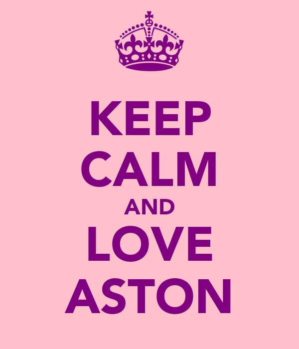 KEEP CALM AND LOVE ASTON