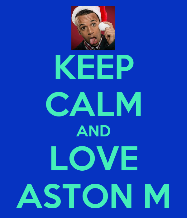 KEEP CALM AND LOVE ASTON M