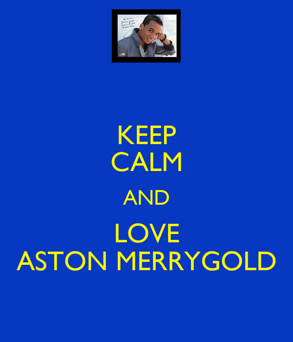 KEEP CALM AND LOVE ASTON MERRYGOLD