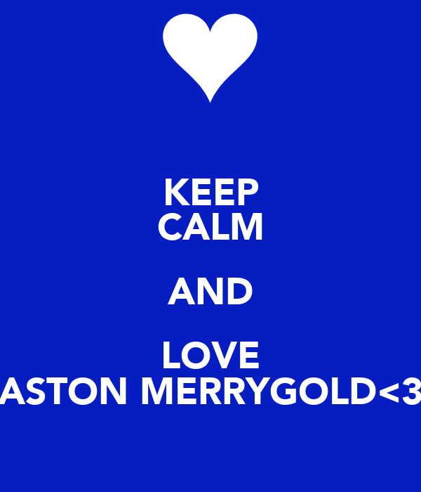 KEEP CALM AND LOVE ASTON MERRYGOLD<3