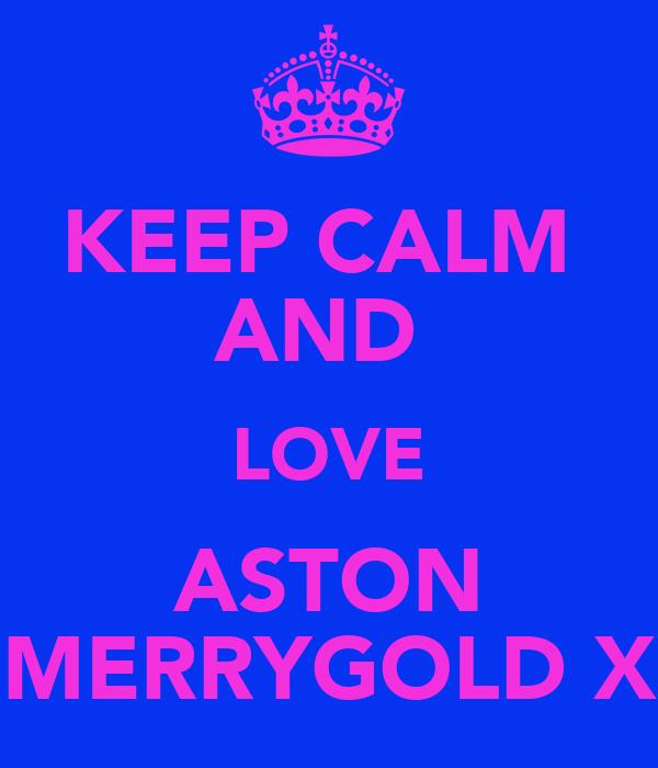 KEEP CALM  AND  LOVE ASTON MERRYGOLD X