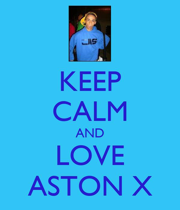 KEEP CALM AND LOVE ASTON X