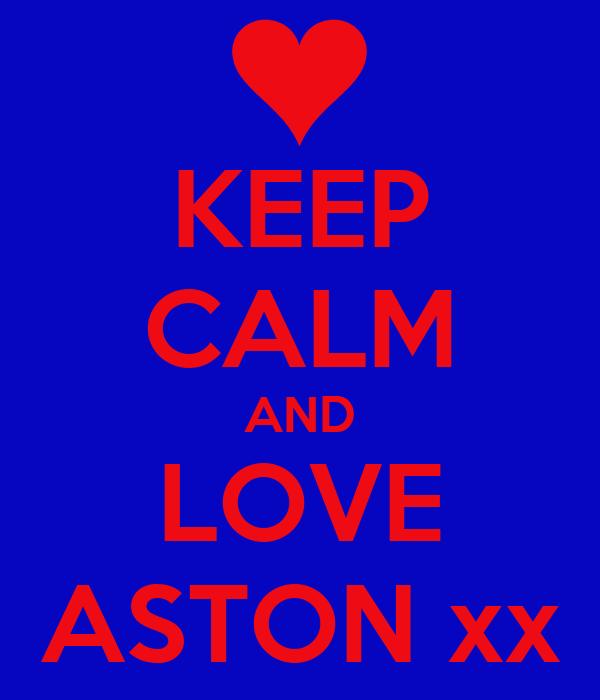 KEEP CALM AND LOVE ASTON xx