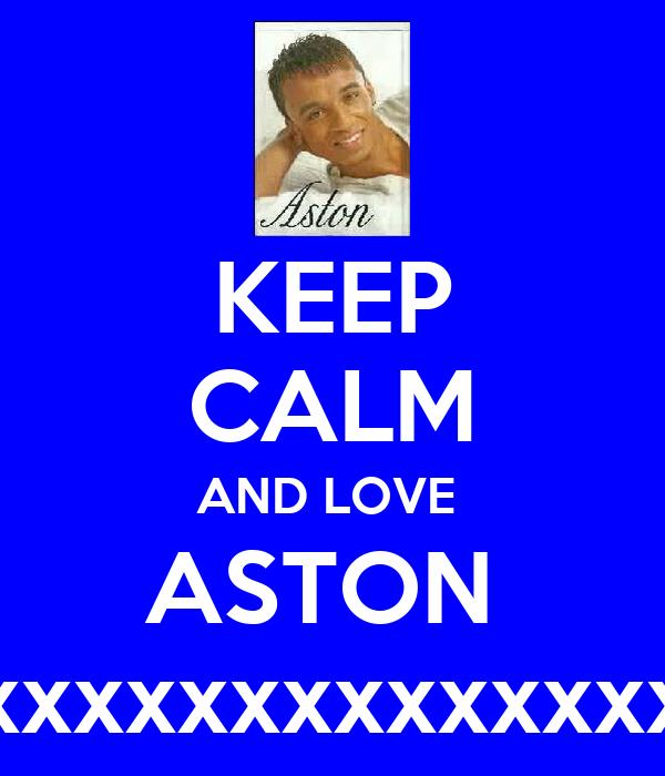 KEEP CALM AND LOVE  ASTON  xxxxxxxxxxxxxxxxxxxxxxxxxxxx