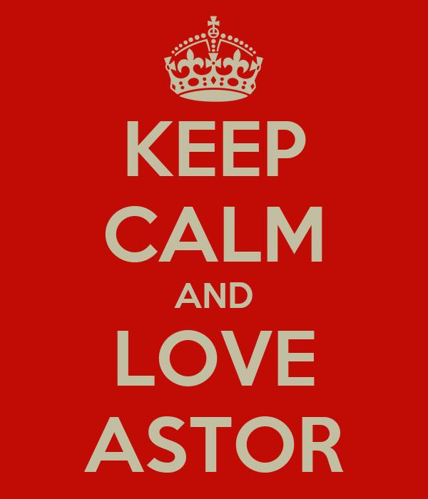 KEEP CALM AND LOVE ASTOR
