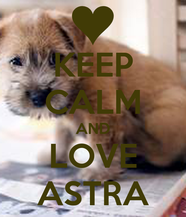 KEEP CALM AND LOVE ASTRA