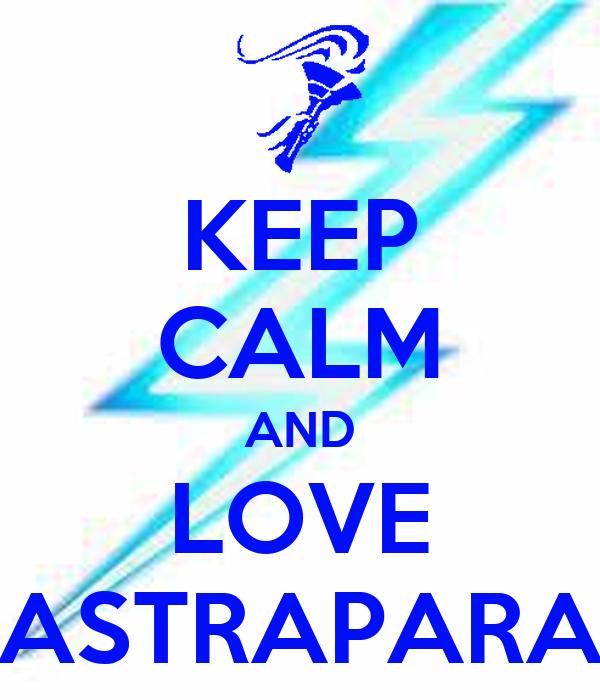 KEEP CALM AND LOVE ASTRAPARA