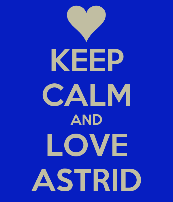 KEEP CALM AND LOVE ASTRID