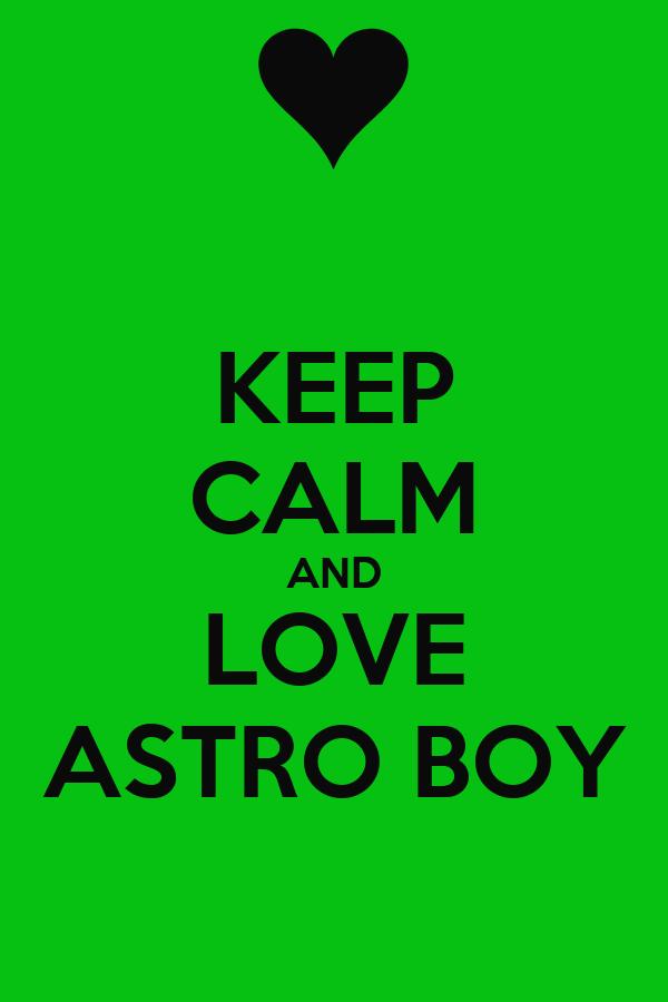 KEEP CALM AND LOVE ASTRO BOY