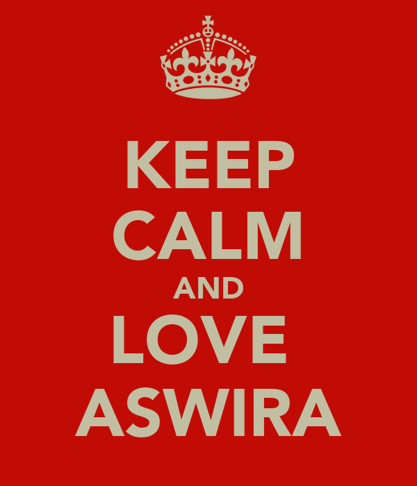 KEEP CALM AND LOVE  ASWIRA