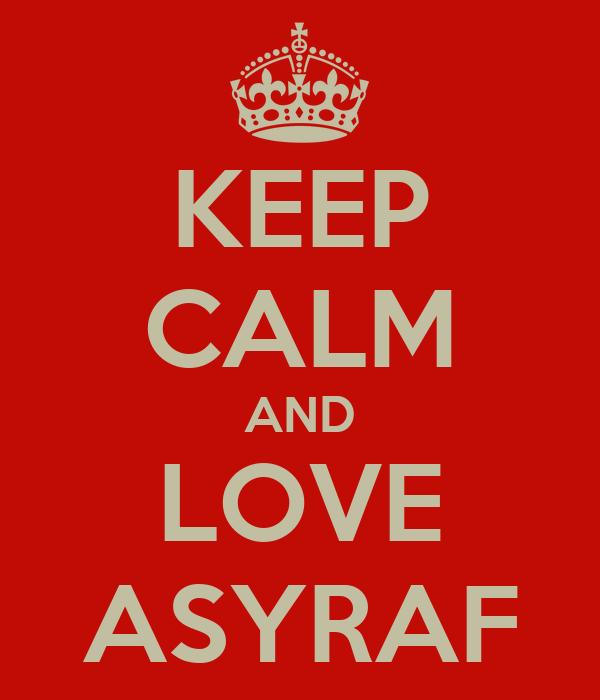 KEEP CALM AND LOVE ASYRAF