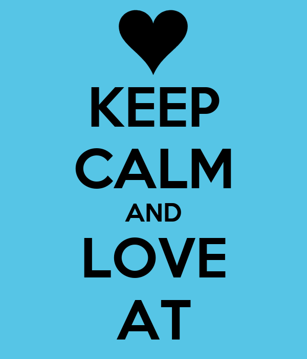 KEEP CALM AND LOVE AT