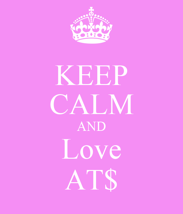 KEEP CALM AND Love AT$